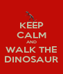 KEEP CALM AND WALK THE DINOSAUR - Personalised Poster A4 size