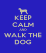 KEEP CALM AND WALK THE DOG - Personalised Poster A4 size