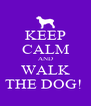KEEP CALM AND WALK THE DOG!  - Personalised Poster A4 size