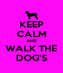 KEEP CALM AND WALK THE DOG'S - Personalised Poster A4 size