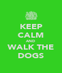 KEEP CALM AND WALK THE DOGS - Personalised Poster A4 size