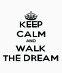 KEEP CALM AND WALK THE DREAM - Personalised Poster A4 size