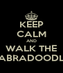 KEEP CALM AND WALK THE LABRADOODLE - Personalised Poster A4 size