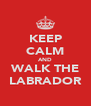 KEEP CALM AND WALK THE LABRADOR - Personalised Poster A4 size