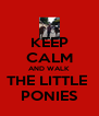 KEEP CALM AND WALK THE LITTLE  PONIES - Personalised Poster A4 size