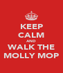 KEEP CALM AND WALK THE MOLLY MOP - Personalised Poster A4 size