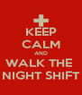 KEEP CALM AND WALK THE  NIGHT SHIFT - Personalised Poster A4 size