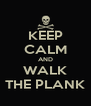 KEEP CALM AND WALK THE PLANK - Personalised Poster A4 size
