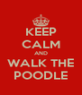 KEEP CALM AND WALK THE POODLE - Personalised Poster A4 size