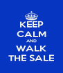 KEEP CALM AND WALK THE SALE - Personalised Poster A4 size