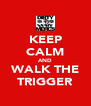 KEEP CALM AND WALK THE TRIGGER - Personalised Poster A4 size