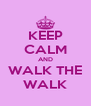 KEEP CALM AND WALK THE WALK - Personalised Poster A4 size