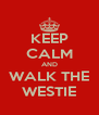 KEEP CALM AND WALK THE WESTIE - Personalised Poster A4 size