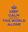 KEEP CALM AND WALK THIS WORLD ALONE - Personalised Poster A4 size