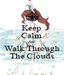 Keep Calm And Walk Through The Clouds - Personalised Poster A4 size
