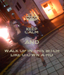 KEEP CALM AND WALK UP IN THIS BITCH LIKE U OWN A HO - Personalised Poster A4 size