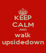 KEEP CALM AND walk upsidedown - Personalised Poster A4 size