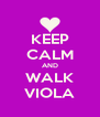 KEEP CALM AND WALK VIOLA - Personalised Poster A4 size