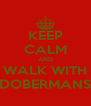 KEEP CALM AND WALK WITH DOBERMANS - Personalised Poster A4 size