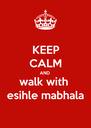 KEEP CALM AND walk with  esihle mabhala - Personalised Poster A4 size
