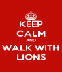 KEEP CALM AND WALK WITH LIONS - Personalised Poster A4 size