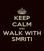 KEEP CALM AND WALK WITH SMRITI - Personalised Poster A4 size