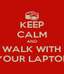 KEEP CALM AND WALK WITH YOUR LAPTOP - Personalised Poster A4 size