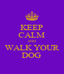 KEEP CALM AND WALK YOUR DOG - Personalised Poster A4 size