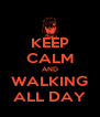 KEEP CALM AND WALKING ALL DAY - Personalised Poster A4 size