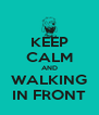 KEEP CALM AND WALKING IN FRONT - Personalised Poster A4 size