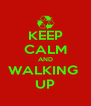 KEEP CALM AND WALKING  UP - Personalised Poster A4 size