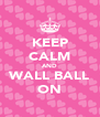 KEEP CALM AND WALL BALL ON - Personalised Poster A4 size