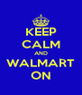 KEEP CALM AND WALMART ON - Personalised Poster A4 size