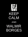 KEEP CALM AND WALMIR BORGES - Personalised Poster A4 size