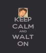 KEEP CALM AND WALT ON - Personalised Poster A4 size