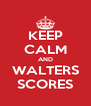 KEEP CALM AND WALTERS SCORES - Personalised Poster A4 size