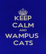 KEEP CALM AND WAMPUS  CATS - Personalised Poster A4 size
