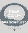 KEEP CALM AND Wanderlust  - Personalised Poster A4 size