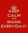 KEEP CALM AND WANK EVERYDAY! - Personalised Poster A4 size