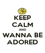 KEEP CALM AND WANNA BE ADORED - Personalised Poster A4 size