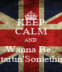 KEEP CALM AND Wanna Be   Startin'Somethin' - Personalised Poster A4 size
