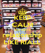 KEEP CALM and want a relationship LIKE RIALL - Personalised Poster A4 size