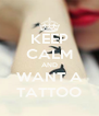 KEEP CALM AND WANT A TATTOO - Personalised Poster A4 size