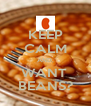 KEEP CALM AND, WANT  BEANS? - Personalised Poster A4 size