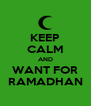 KEEP CALM AND WANT FOR RAMADHAN - Personalised Poster A4 size