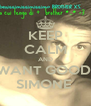 KEEP CALM AND WANT GOOD  SIMONE  - Personalised Poster A4 size