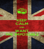 KEEP CALM AND WANT THE IMPOSSIBLE - Personalised Poster A4 size