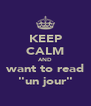 "KEEP CALM AND want to read ""un jour"" - Personalised Poster A4 size"