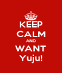 KEEP CALM AND WANT Yuju! - Personalised Poster A4 size