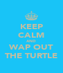 KEEP CALM AND WAP OUT THE TURTLE - Personalised Poster A4 size